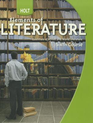 Holt Elements of Literature: Student Edition, British Literature Grade 12 Sixth Course 2009