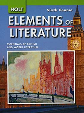 Holt Elements of Literature, Sixth Course: Essentials of British and World Literature