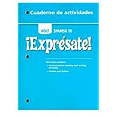 Holt ?Expr?sate!: Cuaderno de Actividades Student Edition Level 1b