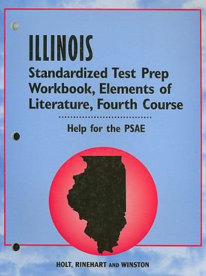 Holt Illinois Standardized Test Prep Workbook: Elements of Literature, Fourth Course: Help for the PSAE