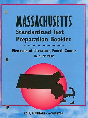 Holt Massachusetts Standardized Test Preparation Booklet: Elements of Literature, Fourth Course: Help Fo MCAS