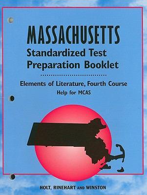 Holt Massachusetts Standardized Test Preparation Booklet: Elements of Literature, Fourth Course: Help Fo MCAS