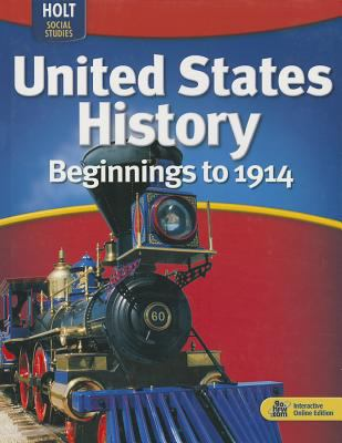 Holt McDougal United States History: Student Edition Grades 6-9 Beginnings to 1914 2009