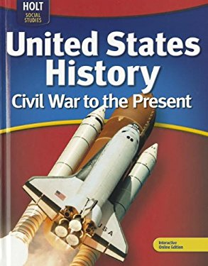 Holt McDougal United States History: Student Edition Grades 6-9 Civil War to the Present 2009
