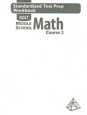 Holt Middle School Math, Course 2: Standardized Test Prep Workbook