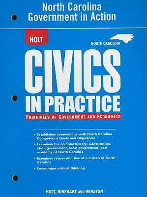 Holt North Carolina Government in Action Civics in Practice: Principles of Government and Economics