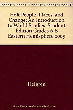 Holt People, Places, and Change: An Introduction to World Studies: Student Edition Grades 6-8 Eastern Hemisphere 2005