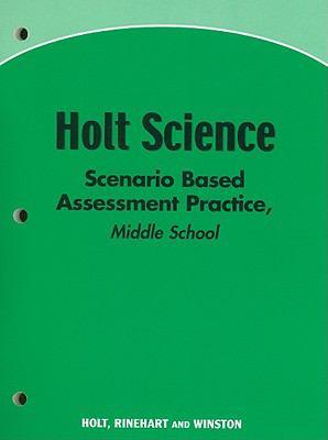 Holt Science Scenario Based Assessment Practice, Middle School