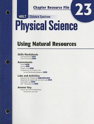 Holt Science Spectrum: Physical Science Chapter 23 Resource File: Using Natural Resources