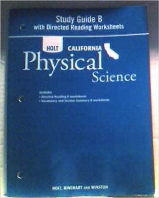 Holt Science & Technology California: Study Guide B with Directed Reading Worksheets Grade 8 Physical Science