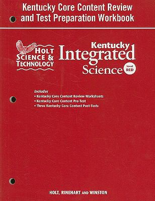 Holt Science and Technology: Kentucky Cor Content Review and Test Preparation Workbook: Integrated Science, Level Red