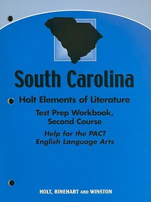Holt South Carolina Elements of Literature Test Prep Workbook, Second Course: Help for the PACT English Language Arts