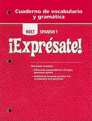 Holt Spanish 1 !Expresate! Cuaderno de Vocabulario y Gramatica 9780030744969