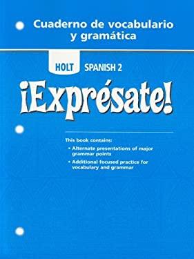 Holt Spanish 2: Expresate! Cuaderno de Vocabulario y Gramatica 9780030744976