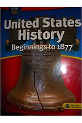 Holt United States History: Student Edition Grades 6-9 Beginnings to 1877 2007