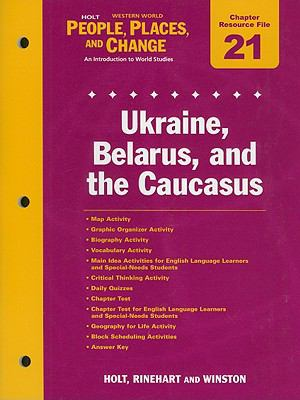 Holt Western World People, Places, and Change Chapter 21 Resource File: Ukraine, Belarus, and the Caucasus: An Introduction to World Studies