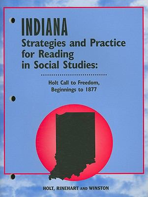 Indiana Holt Call to Freedom, Beginnings to 1877 Strategies and Practice for Reading in Social Studies