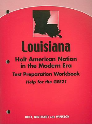 Louisiana Holt American Nation in the Modern Era Test Preparation Workbook: Help for the GEE21
