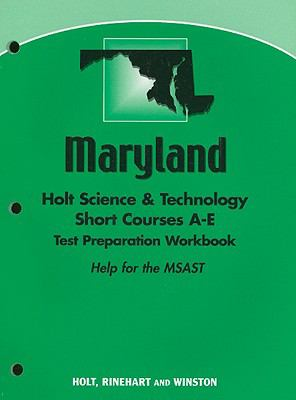 Maryland Holt Science & Technology Short Courses A-E Test Preparation Workbook: Help for the MSAST