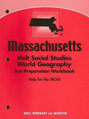 Massachusetts Holt Social Studies World Geography Test Preparation Workbook: Help for the MCAS