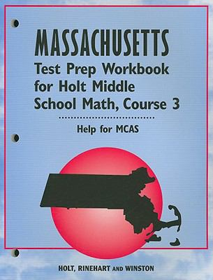 Massachusetts Test Prep Workbook for Holt Middle School Math, Course 3: Help for MCAS