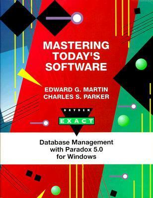 Mastering Today's Software, Database Management with Paradox 5.0 for Windows
