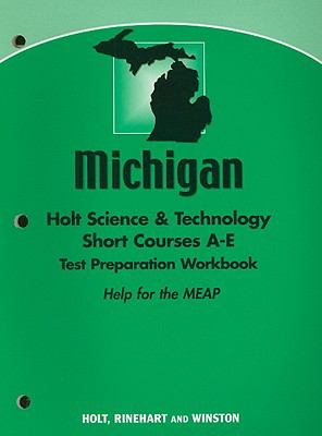 Michigan Holt Science & Technology Short Courses A-E Test Preparation Workbook: Help for the MEAP