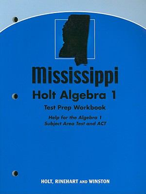 Mississippi Holt Algebra 1 Test Prep Workbook: Help for the Algebra 1 Subject Area Test and ACT