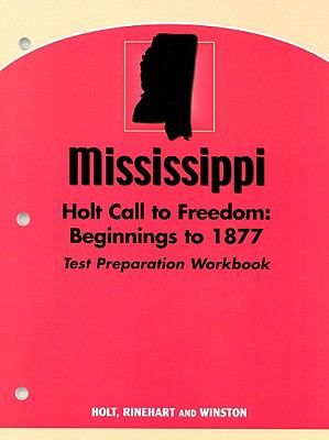 Mississippi Holt Call to Freedom Test Preparation Workbook: Beginnings to 1877