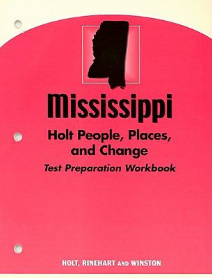 Mississippi Holt People, Places, and Change Test Preparation Workbook