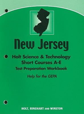 New Jersey Holt Science & Technology Short Courses A-E Test Preparation Workbook: Help for the GEPA