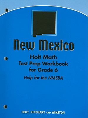 New Mexico Holt Math Test Prep Workbook for Grade 6: Help for the NMSBA
