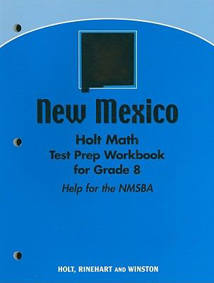 New Mexico Holt Math Test Prep Workbook for Grade 8: Help for the NMSBA