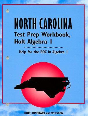 North Carolina Test Prep Workbook, Holt Algebra I: Help for the EOC in Algebra I