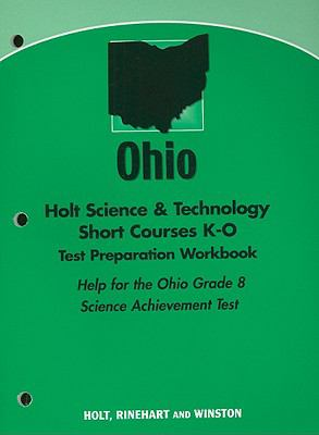 Ohio Holt Science & Technology Short Courses K-O Test Preparation Workbook: Help for the Ohio Grade 8 Science Achievement Test