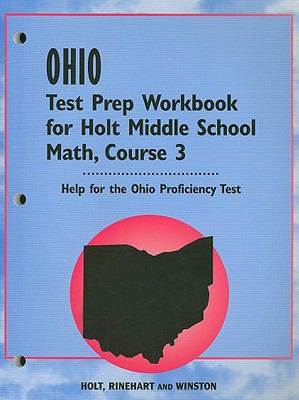 Ohio Test Prep Workbook for Holt Middle School Math, Course 3: Help for the Ohio Proficiency Test