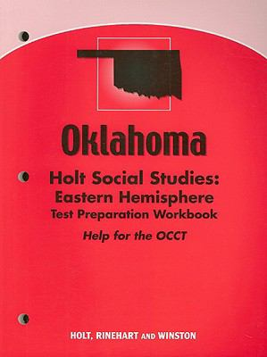 Oklahoma Holt Social Studies: Eastern Hemisphere Test Preparation Workbook: Help for the OCCT
