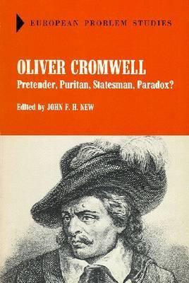 Oliver Cromwell: Pretender, Puritan, Statesman, Paradox?