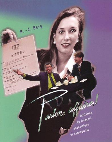 Parlons Affaires!: Initiation Au Frangais Iconomique Et Commercial