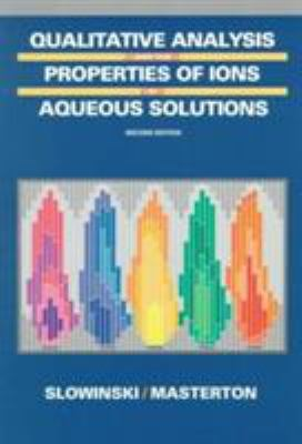 Qualitative Analysis and the Properties of the Ions in Aqueous Solutions 9780030312342