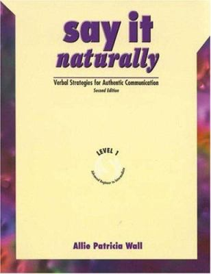 Say It Naturally 1: Verbal Strategies for Authentic Communication [With Cassette(s)]