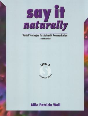 Say It Naturally 2: Verbal Strategies for Authentic Communication [With Cassette(s)]