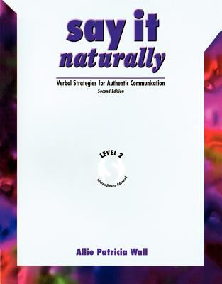 Say It Naturally: Verbal Strategies for Authentic, Level II, Intermediate to Advance