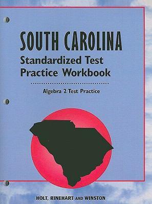 South Carolina Holt Algebra 2 Standardized Test Practice Workbook: Correlated to the South Carolina Algebra 2 Standards
