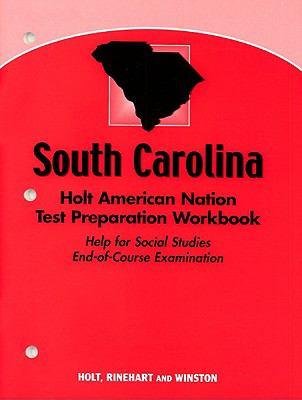 South Carolina Holt American Nation Test Preparation Workbook: Help for Social Studies End-Of-Course Examination