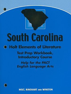South Carolina Holt Elements of Literature Test Prep Workbook, Introductory Course: Help for the PACT English Language Arts