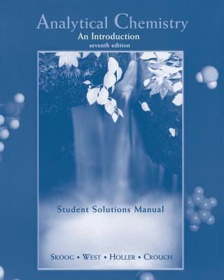 Student Solutions Manual for Skoog et al's Analytical Chemistry: An Introduction, 7th 9780030234927