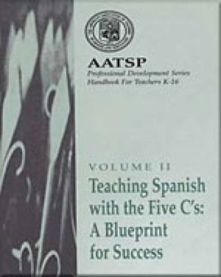 Teaching Spanish with the 5 C'S: A Blueprint for Success: Aatsp Professional Development Series Handbook Vol. II