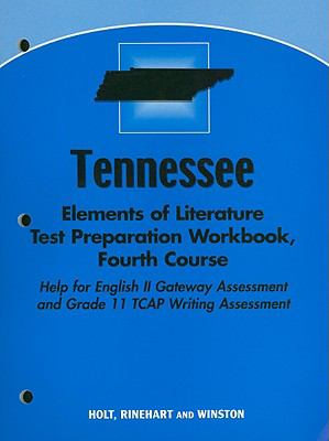 Tennessee Elements of Literature Test Preparation Workbook, Fourth Course: Help for English II Gateway Assessment and Grade 11 TCAP Writing Assessment
