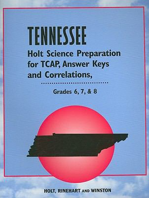 Tennessee Holt Science Preparation for Tcap, Answer Keys and Correlations, Grades 6, 7, & 8